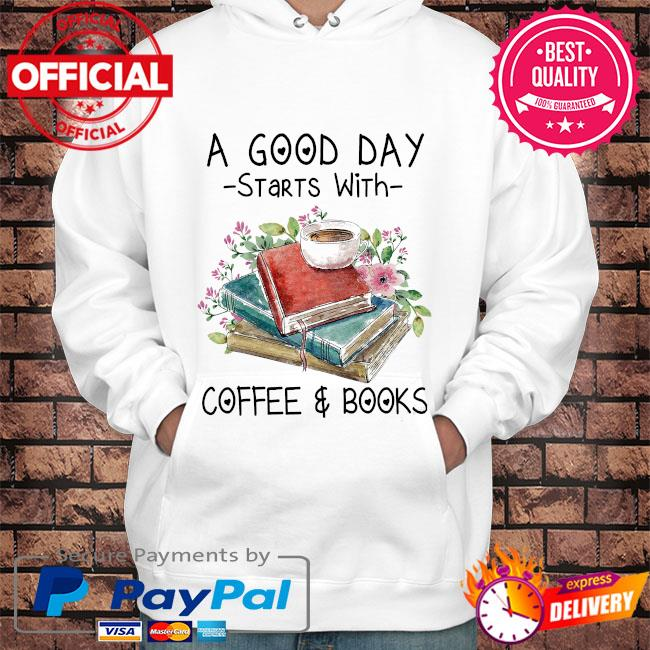 A good day starts with coffee and books s Hoodie white