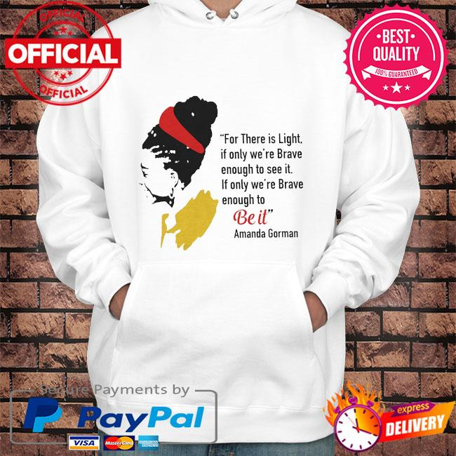 Amanda Gorman for there is light if only we're brave s Hoodie white