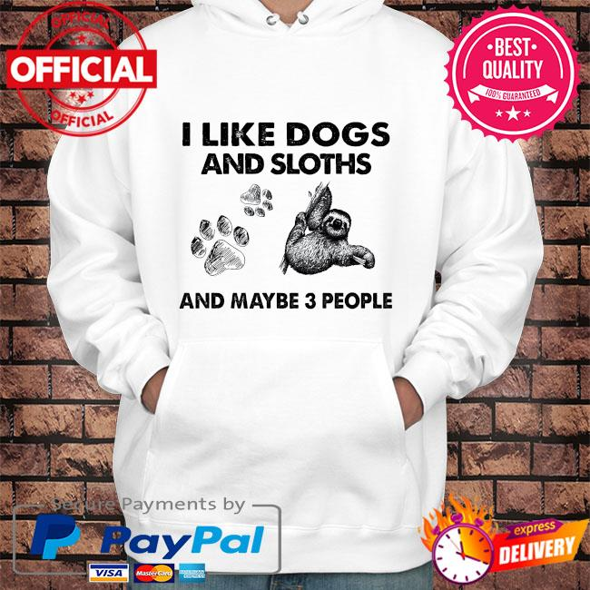 I like dogs and sloths and maybe 3 people s Hoodie white
