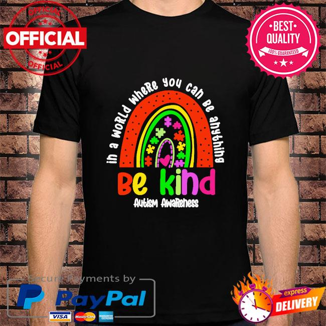 In a a world where you can be anything be kind autism awareness shirt