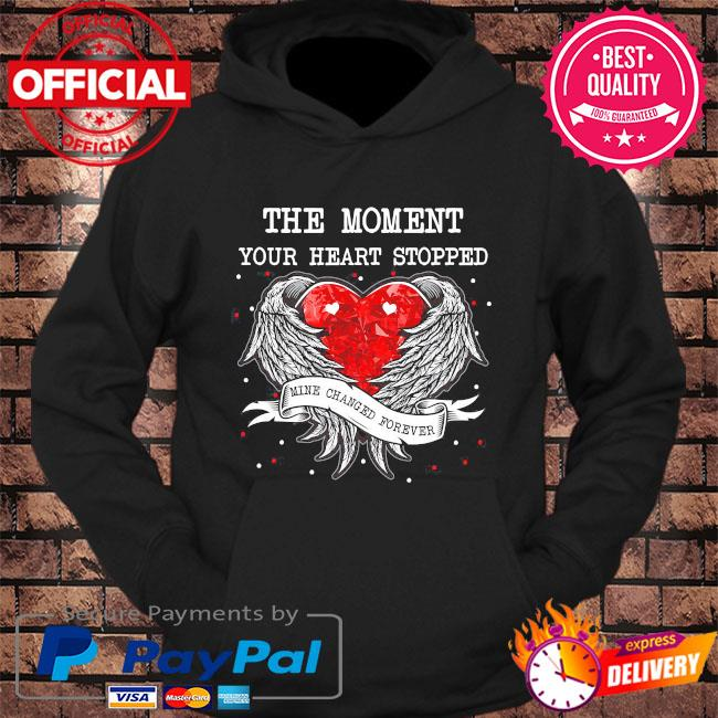 The moment your heart stopped dad mine changed forever s hoodie Black