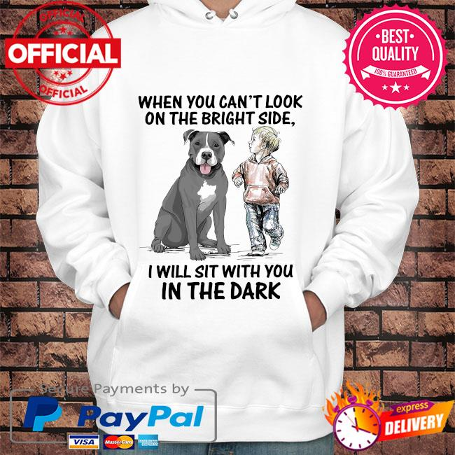 When you can't look on the bright side I will sit with you in the dark s Hoodie white