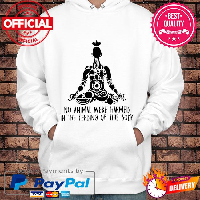 Yoga on animal were harmed in the feeding of this body s Hoodie white