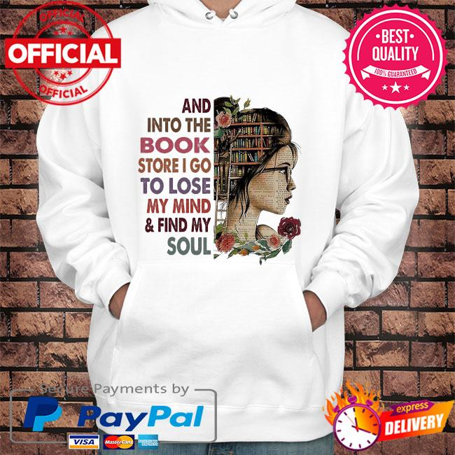 And into the Book store I go to lose my mind and find my soul s Hoodie white