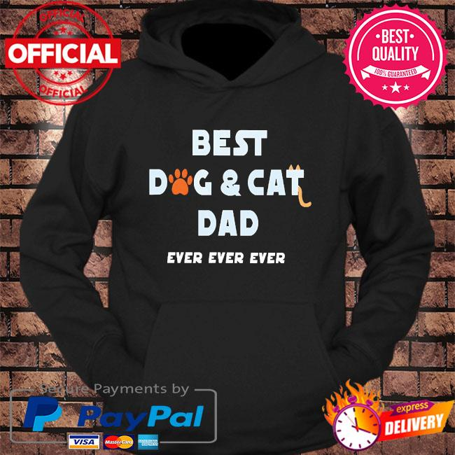 Best dog and cat dad ever ever ever s hoodie Black