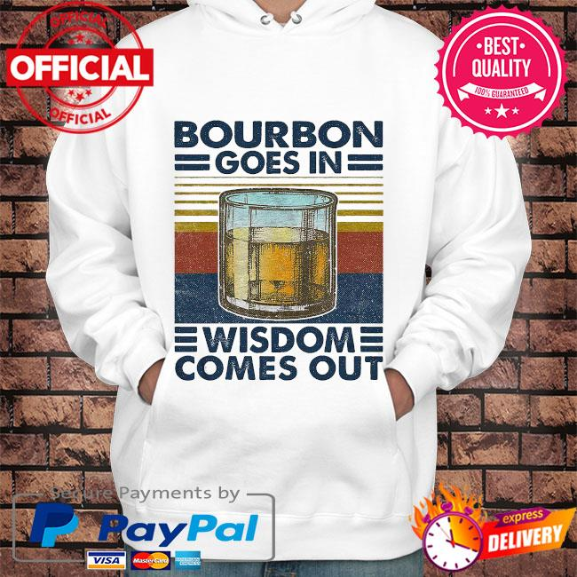 Bourbon goes in wisdom comes out vintage s Hoodie white