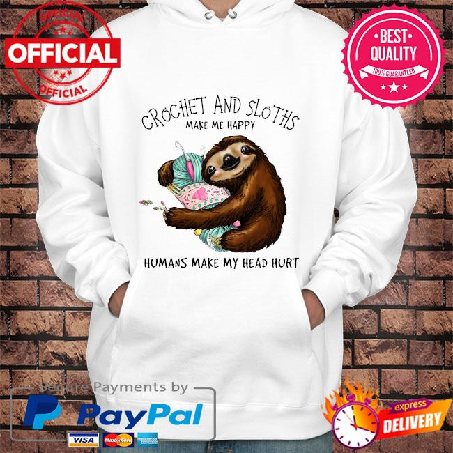 Crochet and Sloth humans make my head hurt s Hoodie white