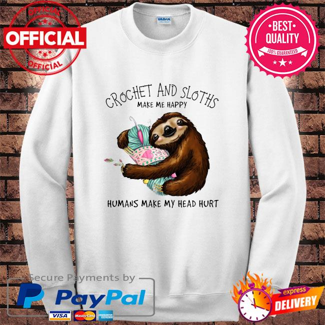 Crochet and Sloth humans make my head hurt s Sweater white