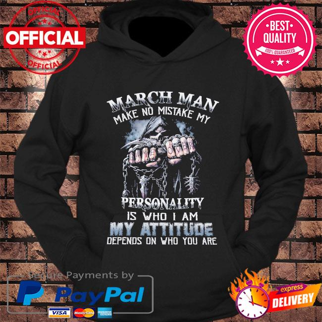 Death March man make no mistake my personality is who I am my attitude depends on who you are s hoodie Black