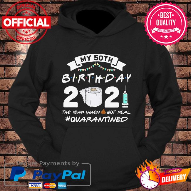 My 50th birthday 2021 the year when shit got real quarantined s hoodie Black