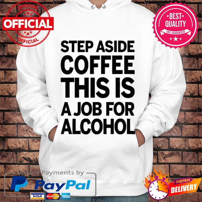 Step aside coffee this is a job for alcohol s Hoodie white