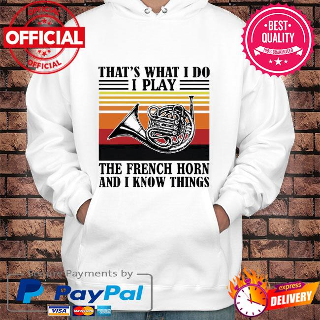 That's what I do I play the french horn and I know things vintage s Hoodie white