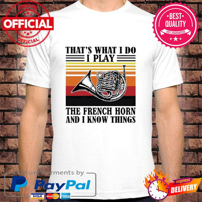 That's what I do I play the french horn and I know things vintage shirt