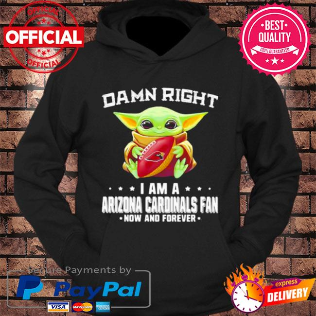 Baby Yoda damn right I am a arizona cardinals fan now and forever s hoodie Black
