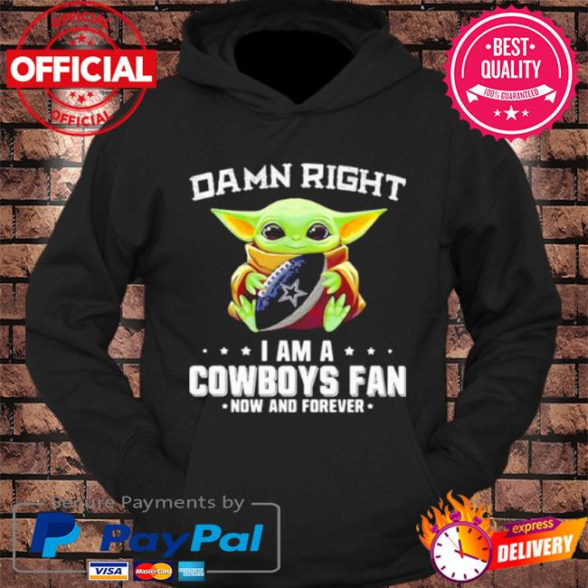 Baby Yoda damn right I am a Cowboys fan now and forever s hoodie Black