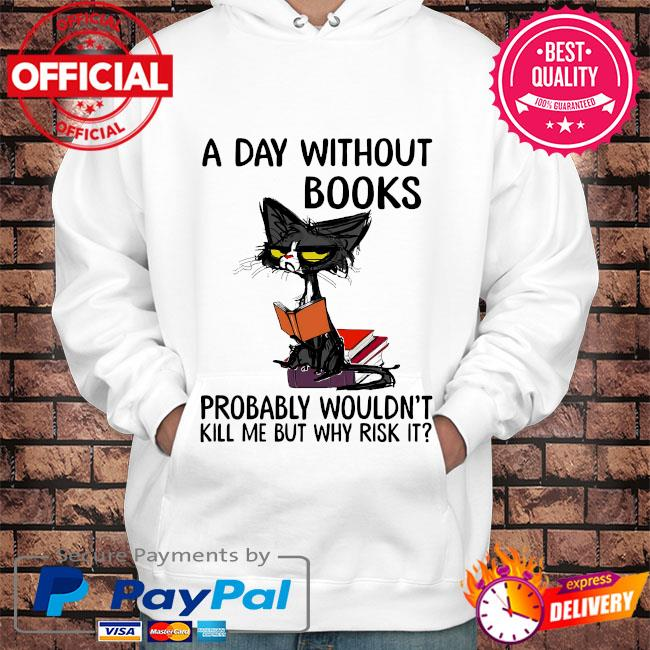 Black Cat a day without books probably wouldn't kill me but why risk it s Hoodie white