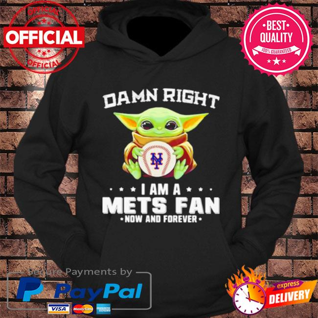 Damn right I am a mets fan now and forever baby Yoda hug ball s hoodie Black