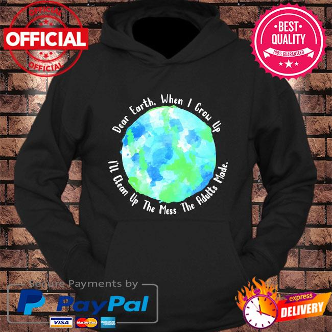 Dear earth when I grow up I'll clean up the mess the adults made us 2021 s hoodie Black