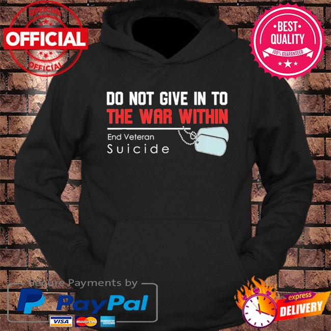 Do not give in to the war within end veteran suicide support s hoodie Black