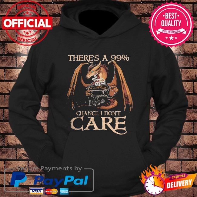 Dragon drink coffee there's a 99 chance I don't care s hoodie Black