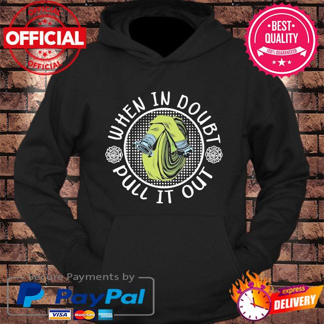 Firefighter when in doubt pull it out s hoodie Black