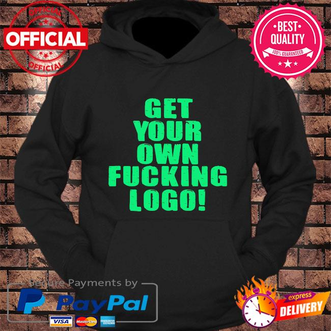Get your own fucking logo s hoodie Black