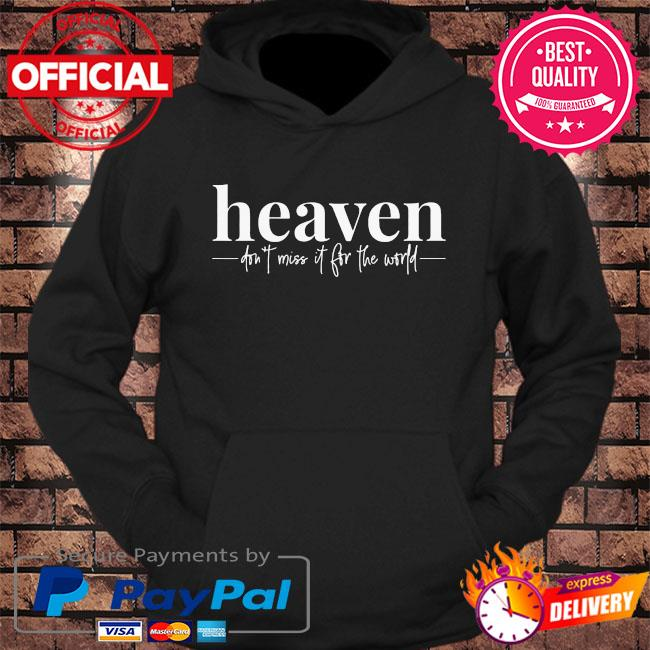 Heaven don't miss it for the world shift hoodie Black