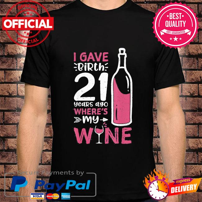 I gave birth 21 years ago where's my wine mother's day us 2021 shirt