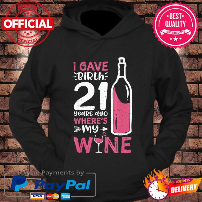 I gave birth 21 years ago where's my wine mother's day us 2021 s hoodie Black