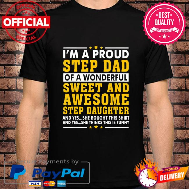 I'm a proud step dad of a wonderful sweet and awesome stepdaughter shirt
