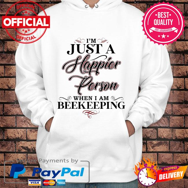 I'm just a happier person when I am beekeeping s Hoodie white