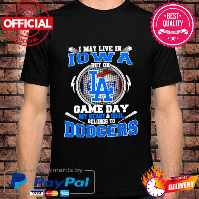 I may live in iowa but on game day my heart and soul belongs to dodgers shirt