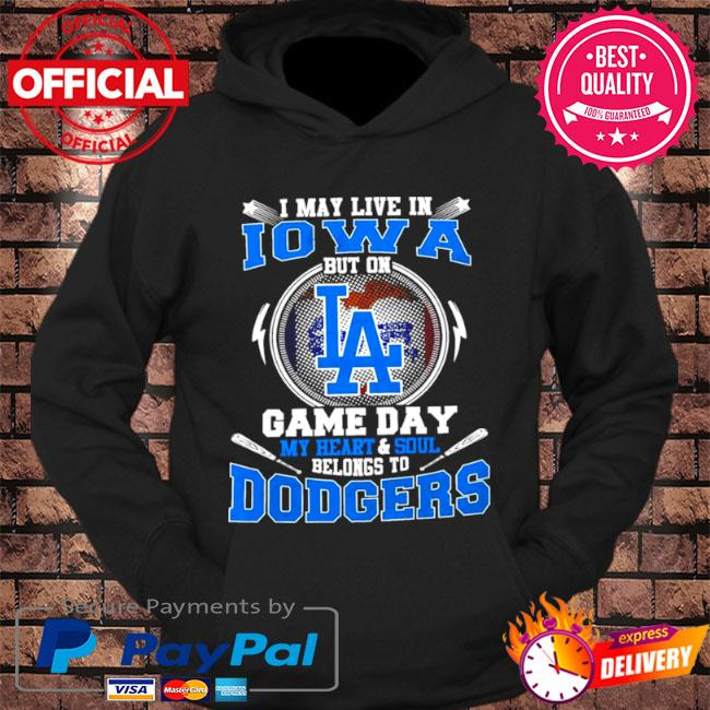 I may live in iowa but on game day my heart and soul belongs to dodgers s hoodie Black