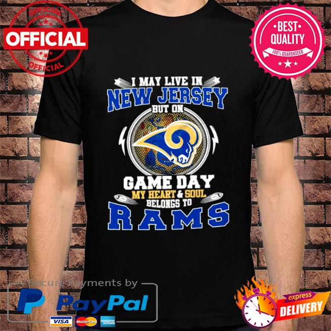 I may live in new jersey but on game day my heart and soul belongs to rams shirt