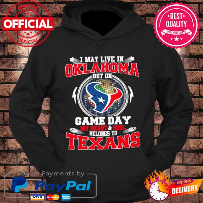 I may live in oklahoma but on game day my heart and soul belongs to texans s hoodie Black