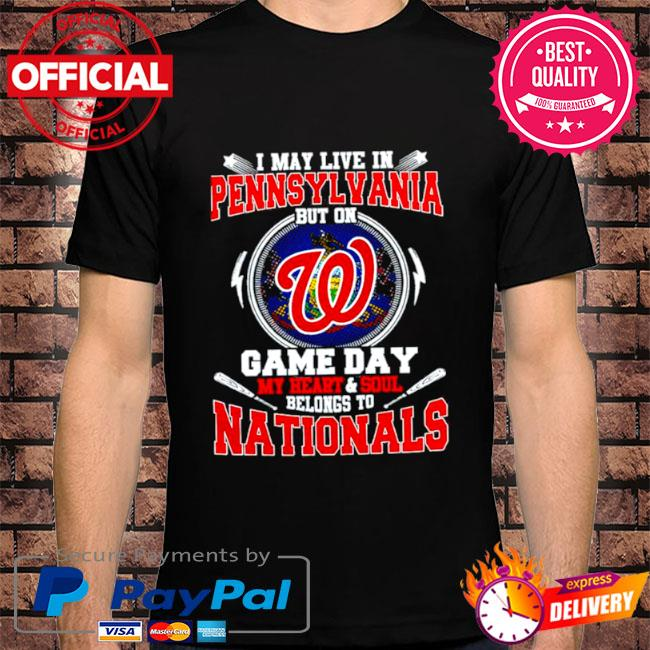 I may live in pennsylvania but on game day my heart and soul belongs to nationals shirt