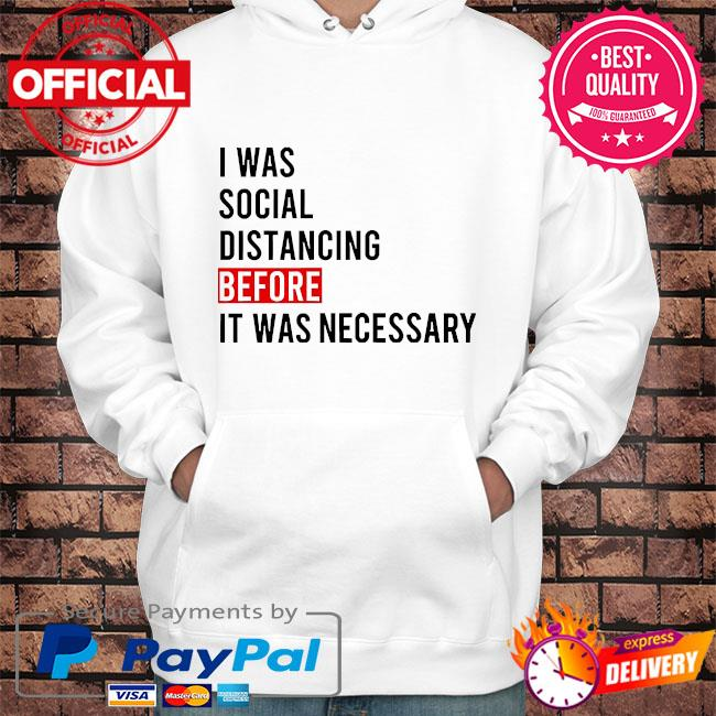 I was social distancing before it was necessary s Hoodie white