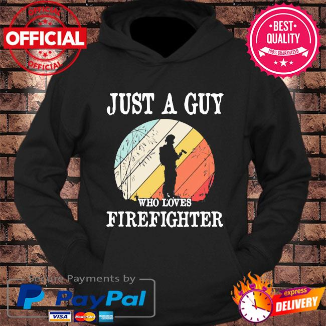 Just a guy who loves firefighter vintage s hoodie Black
