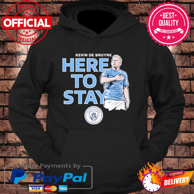 Kevin de bruyne here to stay man city s hoodie Black