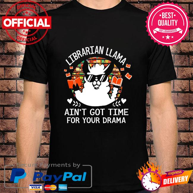 Librarian llama ain't got time for your drama shirt