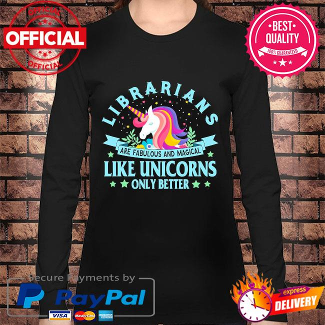 Librarians are fabulous and magical like unicorns only better s Long sleeve black