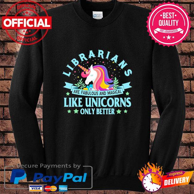 Librarians are fabulous and magical like unicorns only better s Sweater black