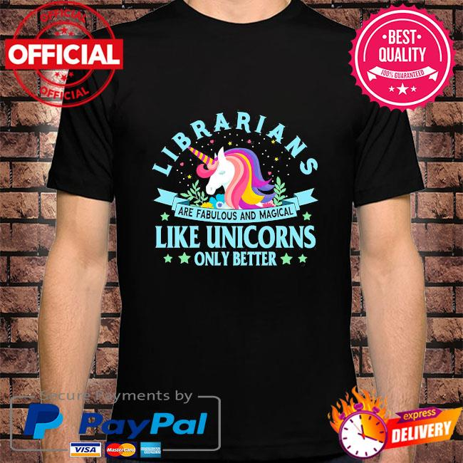 Librarians are fabulous and magical like unicorns only better shirt