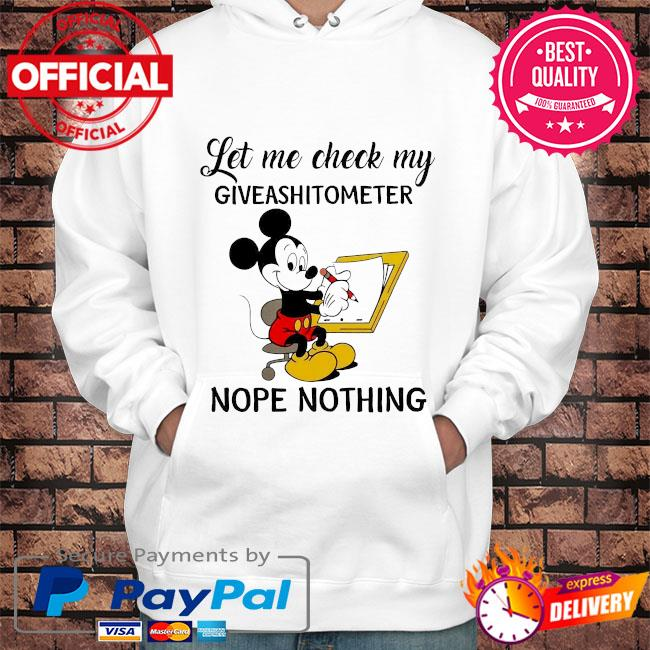 Mickery Mouse let me check my giveshitometer nope nothing s Hoodie white