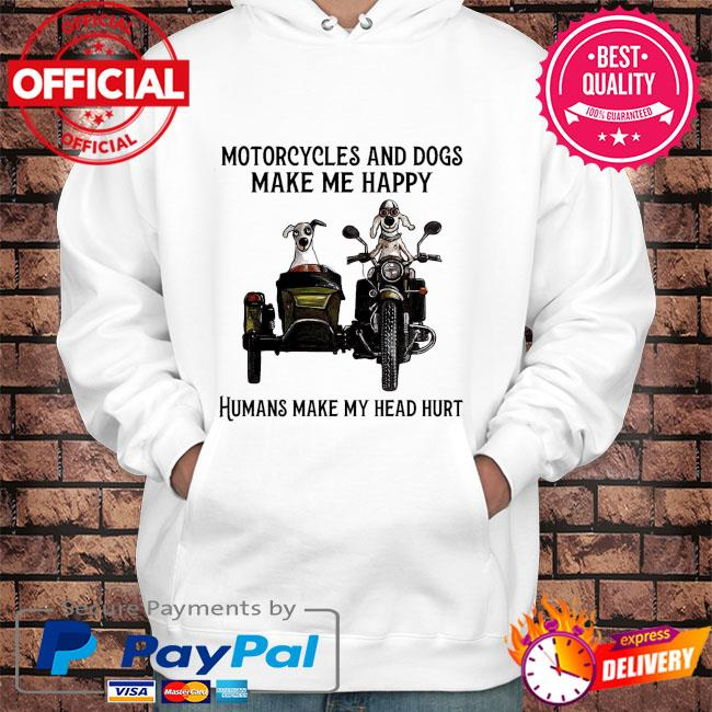 Motorcycles and dogs humans make head hurt s Hoodie white
