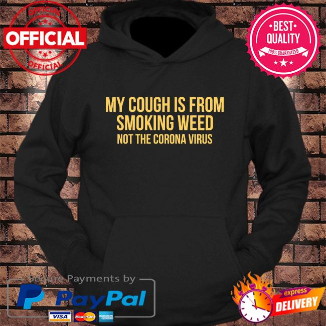 My cough is from smoking weed not the coronavirus s hoodie Black