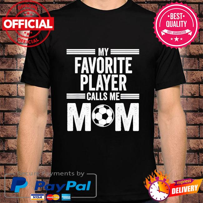 My favorite soccer player mom mothers day us 2021 shirt