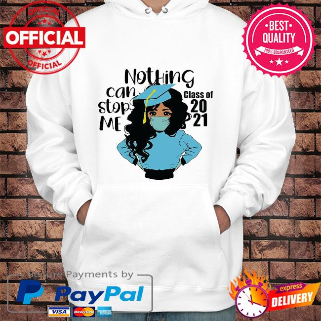 Nothing can stop me name class of 2021 school name here s Hoodie white