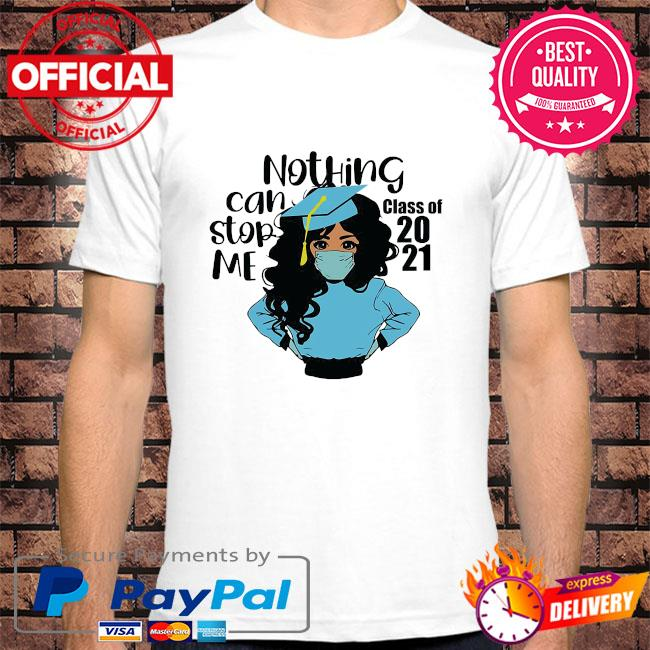 Nothing can stop me name class of 2021 school name here shirt