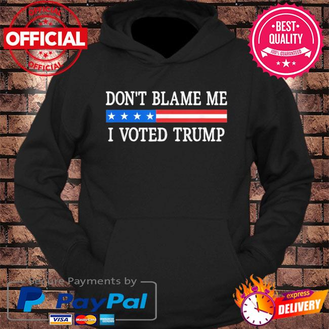 Official Don't blame me I voted Trump s hoodie Black